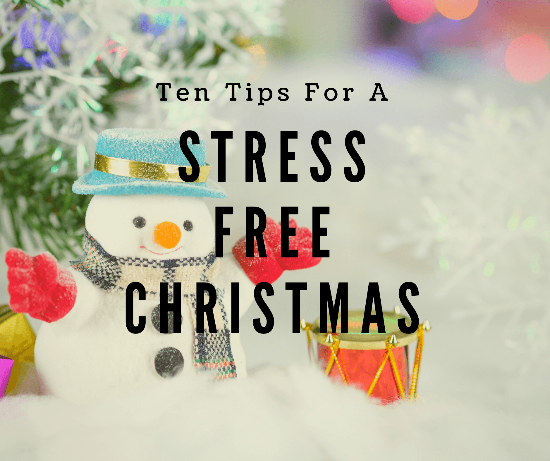 Ten Tips For a Stress Free Christmas | Looking for ways to make your #christmas #stress #free here are ten #tips to help you